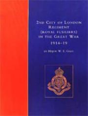 The 2nd City of London Regiment (Royal Fusiliers) in the Great War (1914-1919) by W. E. Grey