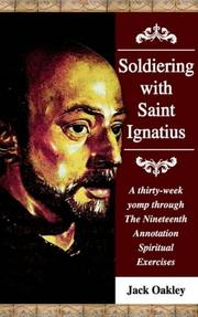 Cover of: Soldiering With Saint Ignatius, A Thirty-week Yomp Throuth The Nineteenth Annotation Spiritual Exercises