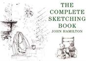 Cover of: The Complete Sketching Book | John Hamilton