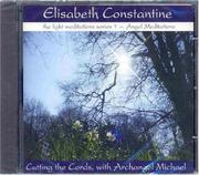 Cover of: Cutting the Cords, with Archangel Michael CD (Light Meditation Series I--Angel Meditations) | Elisabeth Constantine