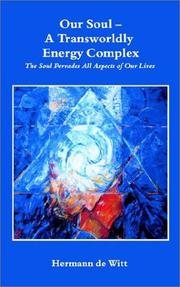 Cover of: Our Soul - A Transworldly Energy Complex, the Soul Pervades All Aspects of Our Lives | Hermann De Witt
