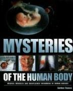 Cover of: Mysteries of the Human Body: Medical Miracles and Unexplained Phenomena of Human Biology