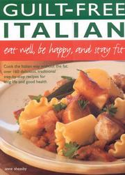 Cover of: Guilt Free Italian: Eat Well, Be Happy and Stay Fit: Cook the Italian Way Without the Fat: Over 160 Delicious, Traditional Step-by-Step Recipes for Long Life and Good Health