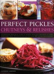 Cover of: Perfect Pickles, Chutneys & Relishes | Catherine Atkinson
