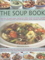 Cover of: The Soup Book: More Than 120 Superb Soups, Ranging From Chilled, Smooth And Chunky Vegetable Soups To Sustaining Poultry, Meat And Fish Gumbos, Broths, Chowders And Rouilles