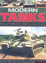 Cover of: Modern Tanks: 60 Years Of Armoured Fighting Vehicles: An Illustrated A-Z Catalogue Of Tanks, Armoured Vehicles, Tank Destroyers, Command Versions And Specialized Tanks From 1945 To The Present Day