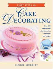 Cover of: First Steps in Cake Decorating | Janice Murfitt