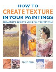 Cover of: How to Create Texture in Your Paintings | Tony Paul