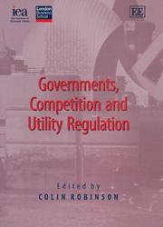 Cover of: Governments, competition and utility regulation | Beesley Lectures on Regulation (13th 2003)