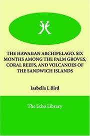 Cover of: THE HAWAIIAN ARCHIPELAGO. SIX MONTHS AMONG THE PALM GROVES, CORAL REEFS, AND VOLCANOES OF THE SANDWICH ISLANDS