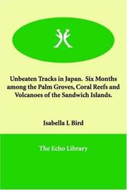 Cover of: Unbeaten Tracks in Japan Six Months Among the Palm Groves, Coral Reefs And Volcanoes of the Sandwich Islands