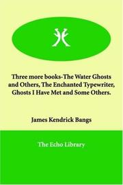 Cover of: Three More Books-the Water Ghosts And Others, the Enchanted Typewriter, Ghosts I Have Met And Some Others