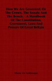 Cover of: How We Are Governed; Or The Crown, The Senate And The Bench. - A Handbook  Of The Constitution, Gvernment, Laws And Powers Of Great Britain