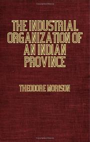 Cover of: The Industrial Organization Of An Indian Province | Theodore Morrison