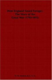 Cover of: How England Saved Europe; The Story of the Great War (1793-1815) - From The Low Countries To Egypt
