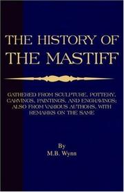 Cover of: History of The Mastiff - Gathered From Sculpture, Pottery, Carvings, Paintings and Engravings; Also From Various Authors, With Remarks On Same (A Vintage ... Classic) | M.B. Wynn