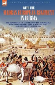 Cover of: With the Madras European Regiment in Burma - The experiences of an Officer of the Honourable East India Company's Army during the first Anglo-Burmese War 1824 - 1826