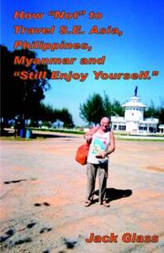Cover of: HOW NOT TO TRAVEL S.E. ASIA, PHILIPPINES, MYANMAR AND STILL ENJOY YOURSELF | Jack Glass