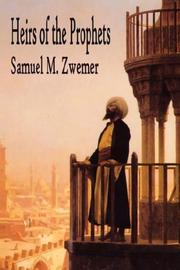 Cover of: Heirs of the Prophets - An Account of the Clergy and Priests of Islam, the Personnel of the Mosque and Holy Men | Samuel M Zwemer