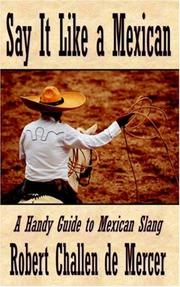 Cover of: Say it like a Mexican - a Handy Guide to Mexican Slang | Robert Challen De Mercer