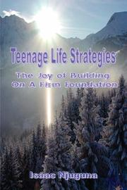 Cover of: Teenage Life Strategies - The Joy of Building on a Firm Foundation | Isaac Njuguna