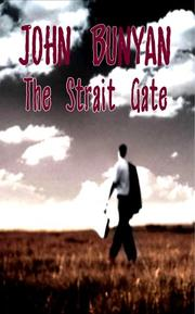 Cover of: The Strait Gate - Great Difficulty of Going to Heaven | John Bunyan