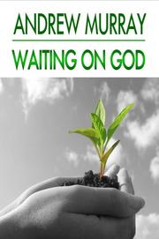 Cover of: Waiting on God (Andrew Murray Christian Classics) (Andrew Murray Christian Classics) by Andrew Murray