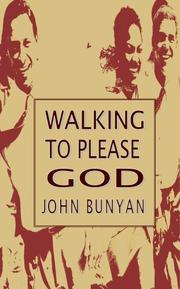 Cover of: Walking So As To Please God - (Christian Behaviour Being The Fruits of True Christianity) | John Bunyan