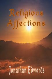 Cover of: The Religious Affections (A Treatise Concerning Religious Affections - The Works of Jonathan Edwards) (The Works of Jonathan Edwards) | Jonathan Edwards