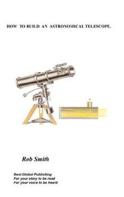 Cover of: HOW  TO BUILD  AN ASTRONOMICAL TELESCOPE