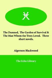 Cover of: The Damned,  The Garden of Survival & The Man Whom the Trees Loved.   Three short novels