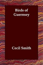 Cover of: The birds of Guernsey: and the neighboring islands Alderney, Sark, Jethou, Herm ; being a small contribution to the ornithology of the Channel Islands