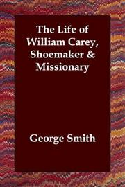 Cover of: The Life of William Carey, Shoemaker & Missionary