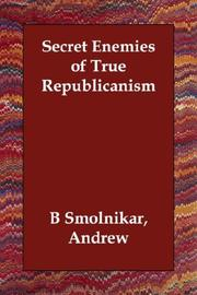 Cover of: Secret Enemies of True Republicanism | Andrew, B Smolnikar