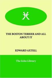 Cover of: The Boston Terrier And All About It | Edward Axtell
