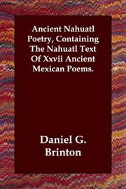 Cover of: Ancient Nahuatl Poetry, Containing the Nahuatl Text of Xxvii Ancient Mexican Poems