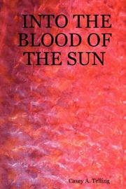 Cover of: INTO THE BLOOD OF THE SUN | Casey, A. Telling