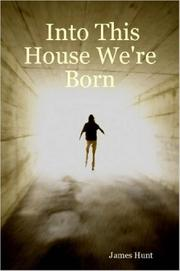 Cover of: Into This House We're Born | James Hunt