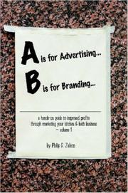 Cover of: A is for Advertising... B is for Branding - A Hands-On Guide to Improved Profits through Marketing your Kitchen & Bath Business - Volume 1 | Philip, Zaleon