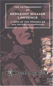 Cover of: AUTOBIOGRAPHY OF SERGEANT WILLIAM LAWRENCE. A HERO OF THE PENINSULAR AND WATERLOO CAMPAIGNS. | ed by George Nugent Bankes.