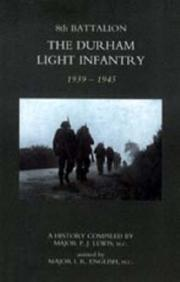 Cover of: 8TH BATTALION THE DURHAM LIGHT INFANTRY 1939-1945 | MC; Major I. R. Engli Major P. J. Lewis