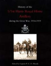 Cover of: HISTORY OF THE 1/1ST HANTS ROYAL HORSE ARTILLERY DURING THE GREAT WAR 1914-1919 | Ed Capt P.C.D.Mundy