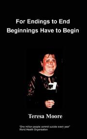 Cover of: For Endings to End Beginnings Have to Begin | T Moore