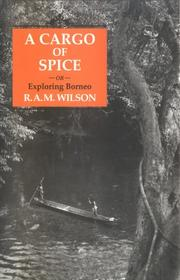 Cover of: cargo of spice, or Exploring Borneo | R. A. M. Wilson