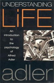 Cover of: Understanding Life: An Introduction to the Psychology of Alfred Adler