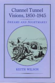 Cover of: Channel Tunnel Visions, 1850-1945 | Keith Wilson