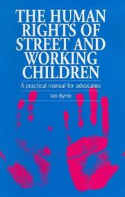 Cover of: The Human Rights of Street and Working Children | Iaine Byrne