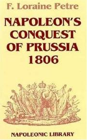 Napoleon's Conquest of Prussia 1806 by F. Loraine Petre