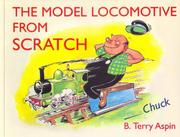 The Model Locomotive from Scratch by B. Terry Aspin