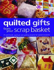 Cover of: Quilted Gifts From Your Scrap Basket